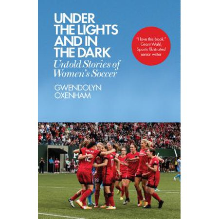 Gwendolyn Oxenham Under the Lights and in the Dark : Untold Stories of Womenas
