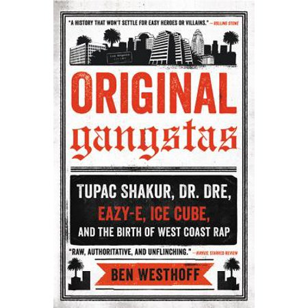 Original Gangstas : Tupac Shakur, Dr. Dre, Eazy-E, Ice Cube, and the Birth of West Coast