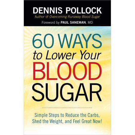 60 Ways to Lower Your Blood Sugar : Simple Steps to Reduce the Carbs, Shed the Weight, and Feel Great Now!