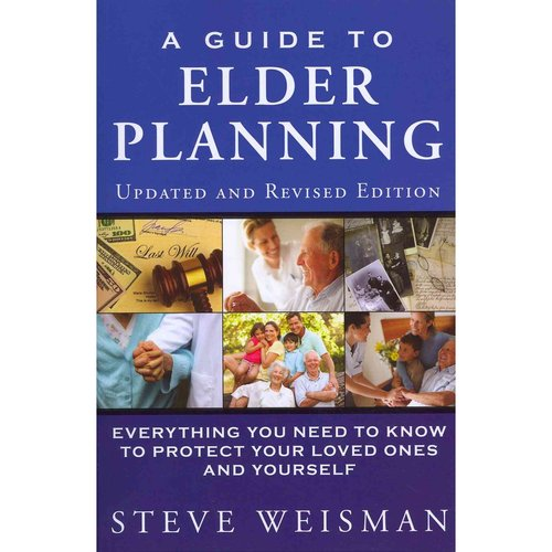A Guide to Elder Planning:: Everything You Need to Know to Protect Your Loved Ones and Yourself