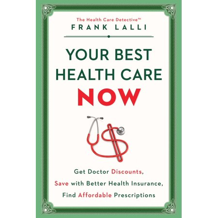 Your Best Health Care Now : Get Doctor Discounts, Save With Better Health Insurance, Find Affordable