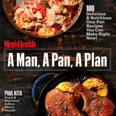 A Man, A Pan, A Plan : 100 Delicious & Nutritious One-Pan Recipes You Can Make Right (Food Places Open Right Now For Delivery)