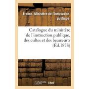 Catalogue Du Minist�re de l'Instruction Publique, Des Cultes Et Des Beaux-Arts