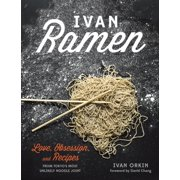 Ivan Ramen : Love, Obsession, and Recipes from Tokyo's Most Unlikely Noodle Joint [A Cookbook]