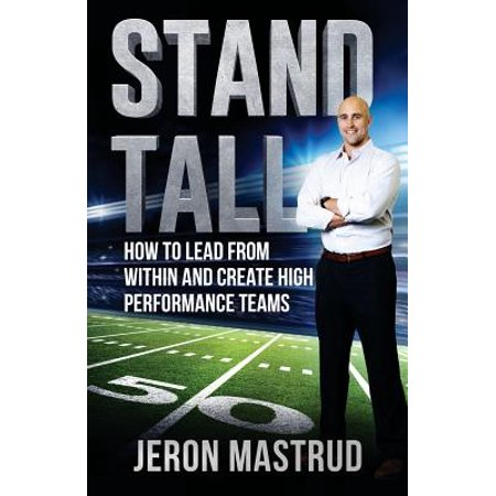 Stand Tall : How to Lead from Within and Create High Performance Teams