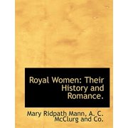 Royal Women : Their History and Romance.