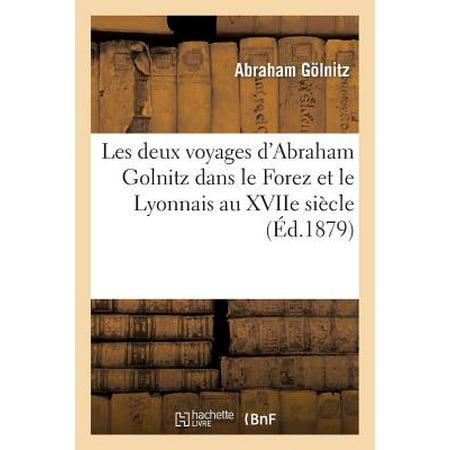 Les Deux Voyages Dabraham Golnitz Dans Le Forez Et Le Lyonnais Au Xviie Siecle  Extrait De Litineraire En France Et En Belgique