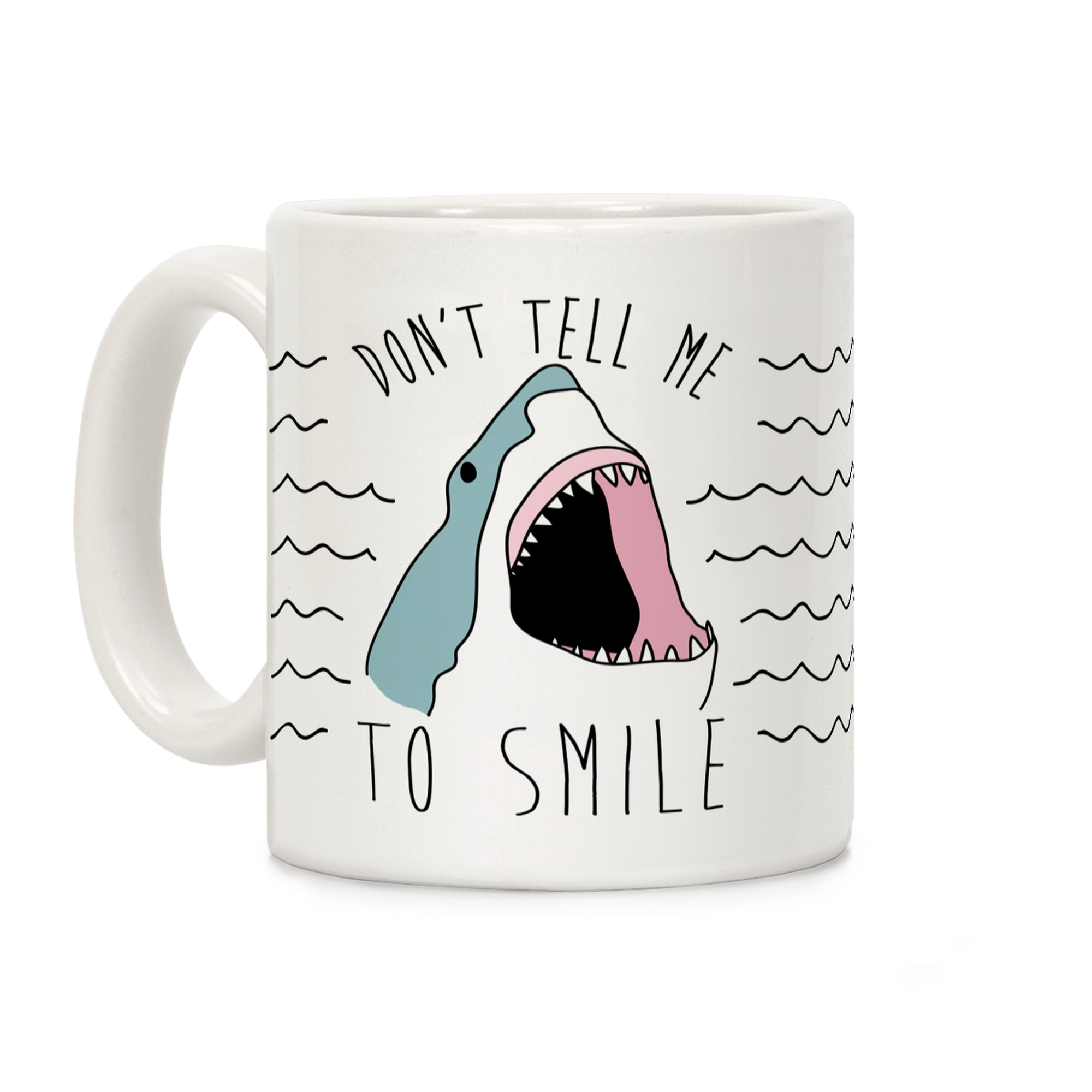 Don't Tell Me To Smile Shark White 11 Ounce Ceramic Coffee Mug by LookHUMAN