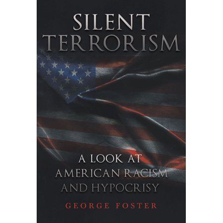 Silent Terrorism A Look at American Racism and Hypocrisy -