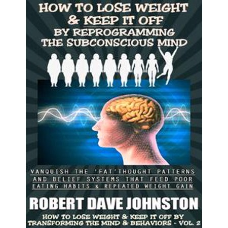 How to Lose Weight (and Keep It Off) by Reprogramming the Subconscious Mind - eBook