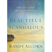 Beautiful and Scandalous : How God's Grace Changes Everything (Paperback)