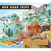 NPR Road Trips: National Park Adventures : Stories That Take You Away . . .