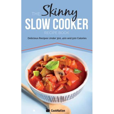 The Skinny Slow Cooker Recipe Book : Delicious Recipes Under 300, 400 and 500 Calories - Skinny Halloween Recipes