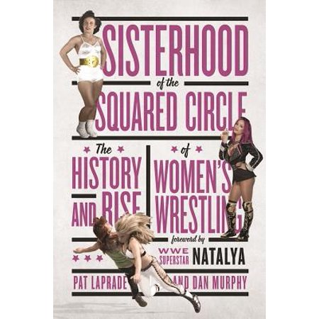 Sisterhood of the Squared Circle : The History and Rise of Women's