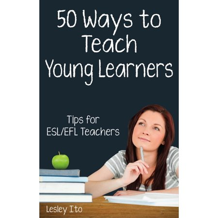 Fifty Ways to Teach Young Learners: Tips for ESL/EFL Teachers - eBook