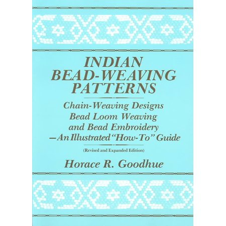 "Indian Bead-Weaving Patterns : Chain-Weaving Designs Bead Loom Weaving and Bead Embroidery - An Illustrated ""How-To"" Guide"
