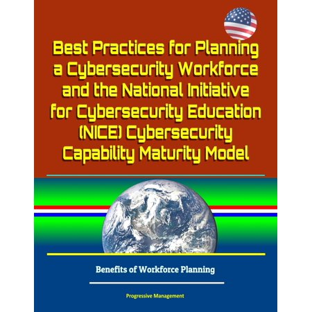 Best Practices for Planning a Cybersecurity Workforce and the National Initiative for Cybersecurity Education (NICE) Cybersecurity Capability Maturity Model - Benefits of Workforce Planning -