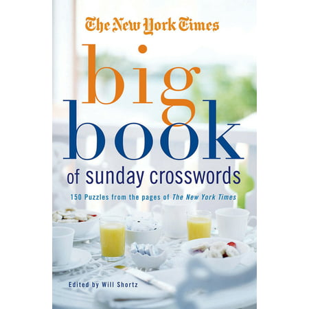 The New York Times Big Book of Sunday Crosswords : 150 Puzzles from the Pages of the New York - Party City Times On Sunday