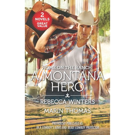 Home on the Ranch: A Montana Hero : In a Cowboy's Arms\Beau: Cowboy