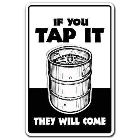IF YOU TAP IT THEY WILL COME Aluminum Sign keg alcohol beer drinking liquor | Indoor/Outdoor | 14