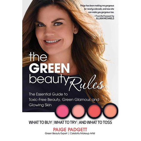 The Green Beauty Rules : The Essential Guide to Toxic-Free Beauty, Green Glamour, and Glowing Skin
