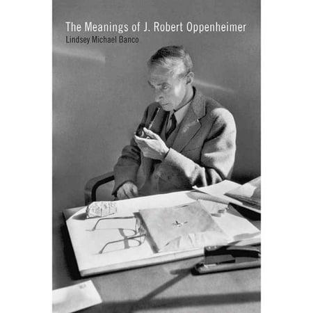 The Meanings Of J  Robert Oppenheimer