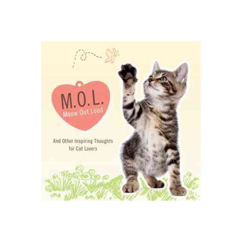 MOL (Meow Out Loud) : And Other Inspiring Thoughts for Cat Lovers