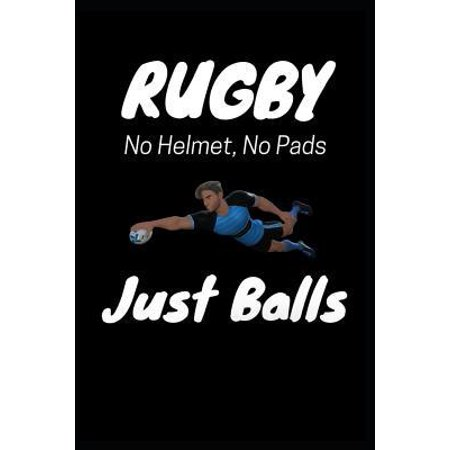 Rugby No Helmet, No Pads Just Balls: Humorous Rugby Themed Blank Lined Writing Journal Notebook. (Simple Plan No Pads No Helmets Just Balls)