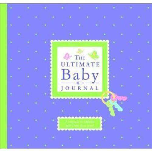 The Ultimate Baby Journal: A Keepsake for Baby's First Three Years