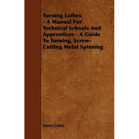 Spinning Guide Set (Turning Lathes - A Manual For Technical Schools And Apprentices - A Guide To Turning, Screw-Cutting Metal Spinning - eBook )