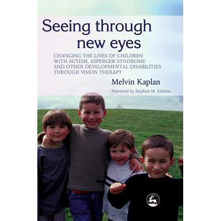 Common Developmental Disabilities In Children >> Seeing Through New Eyes Changing The Lives Of Children With Autism Asperger Syndrome And Other Developmental Disabilities Through Vision Therapy