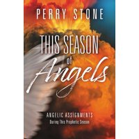 This Season of Angels : Angelic Assignments During This Prophetic Season