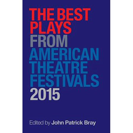 The Best Plays from American Theater Festivals (Best Plays For Community Theater)