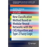 New Classification Method Based on Modular Neural Networks with the LVQ Algorithm and Type-2 Fuzzy Logic - eBook