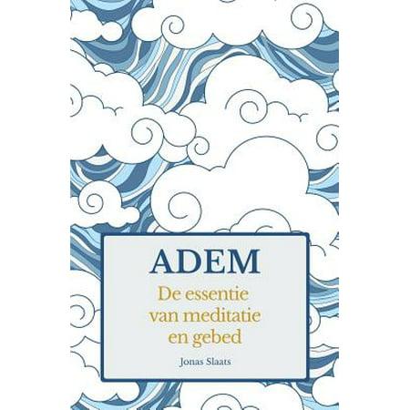 Adem: de Essentie Van Meditatie En Gebed by