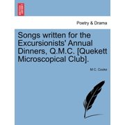 Songs Written for the Excursionists' Annual Dinners, Q.M.C. [Quekett Microscopical Club].