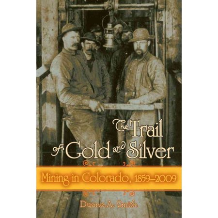 The Trail Of Gold And Silver   Mining In Colorado  1859 2009