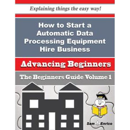 Processing Equipment (How to Start a Automatic Data Processing Equipment Hire Business (Beginners Guide) -)