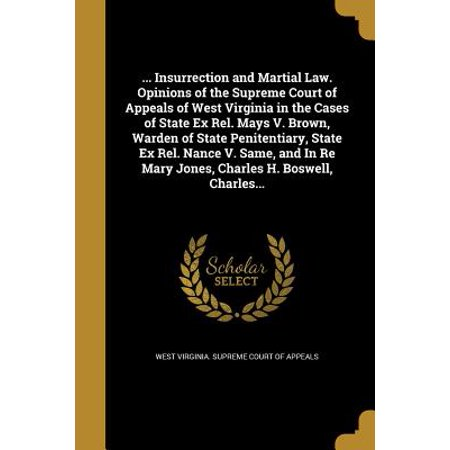 ... Insurrection and Martial Law. Opinions of the Supreme Court of Appeals of West Virginia in the Cases of State Ex Rel. Mays V. Brown, Warden of State Penitentiary, State Ex Rel. Nance V. Same, and in Re Mary Jones, Charles H. Boswell, Charles... - Virginia Halloween Mask Law