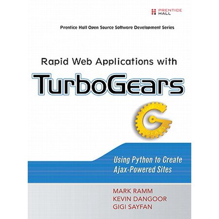 Rapid Web Applications with TurboGears : Using Python to Create  Ajax-Powered Sites