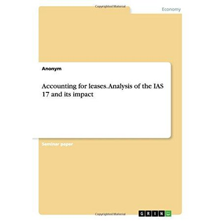 Accounting For Leases  Analysis Of The Ias 17 And Its Impact