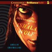 Interrogation of Ashala Wolf, The - Audiobook