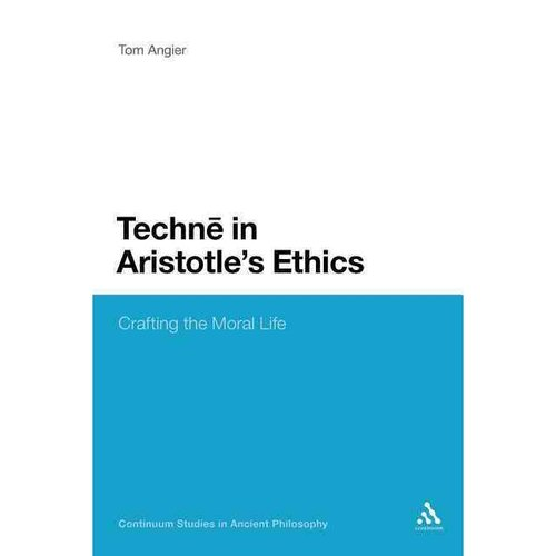 Techne in Aristotle's Ethics: Crafting the Moral Life