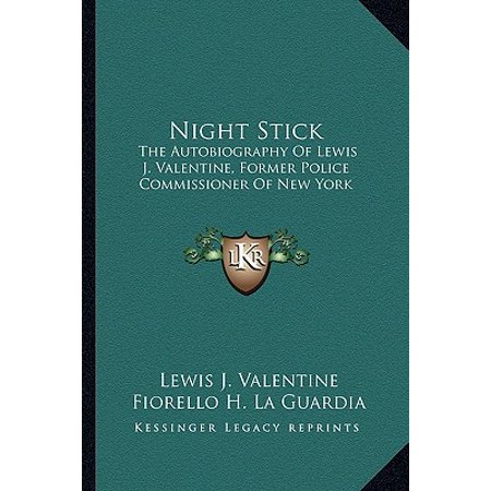 Night Stick : The Autobiography of Lewis J. Valentine, Former Police Commissioner of New York - J Valentine