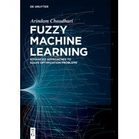 Fuzzy Machine Learning: Advanced Approaches to Solve Optimization Problems (Hardcover)