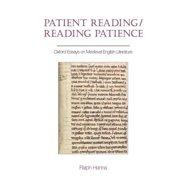Patient Reading/Reading Patience : Oxford Essays on Medieval English Literature