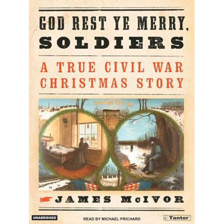 God Rest Ye Merry Soldiers: A True Civil War Christmas Story ()