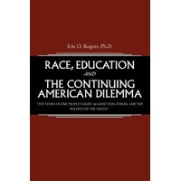 Race, Education and the Continuing American Dilemma : The Story of One People's Fight Against Pain, Power, and the Politics of the South.