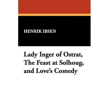 Lady Inger of Ostrat, the Feast at Solhoug, and Love's Comedy - image 1 of 1