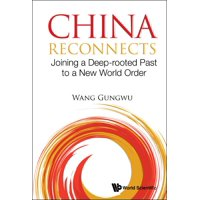 China Reconnects: Joining a Deep-Rooted Past to a New World Order (Hardcover)